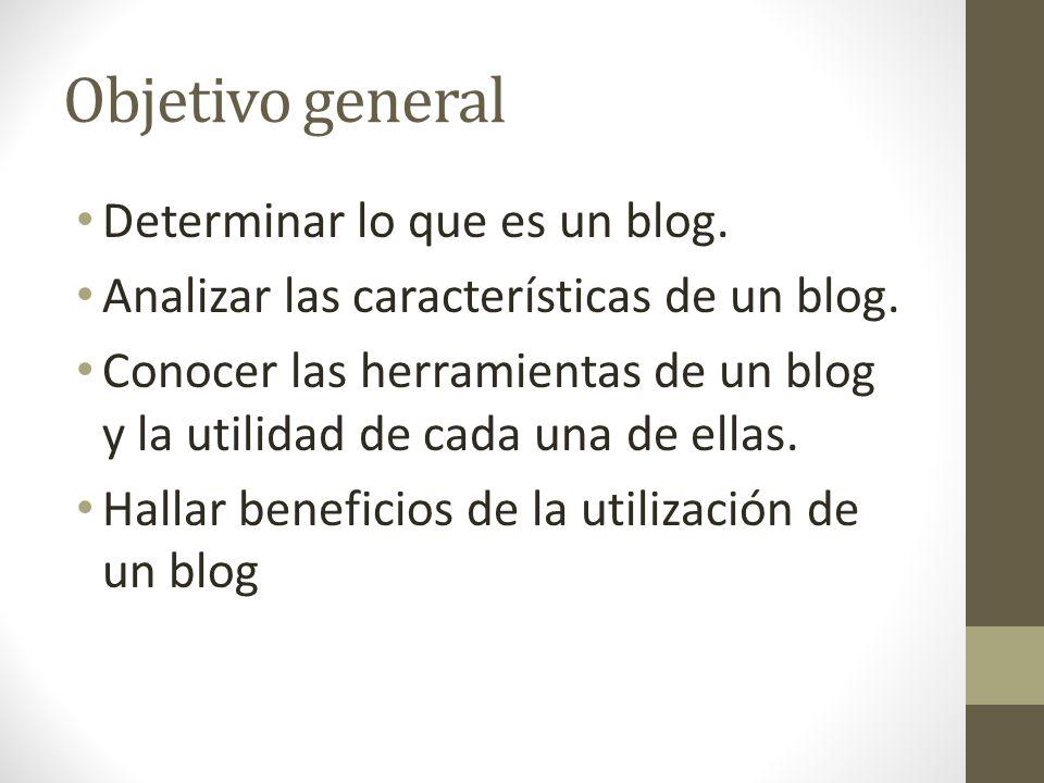 Objetivo general Determinar lo que es un blog.
