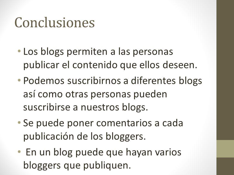 Conclusiones Los blogs permiten a las personas publicar el contenido que ellos deseen.