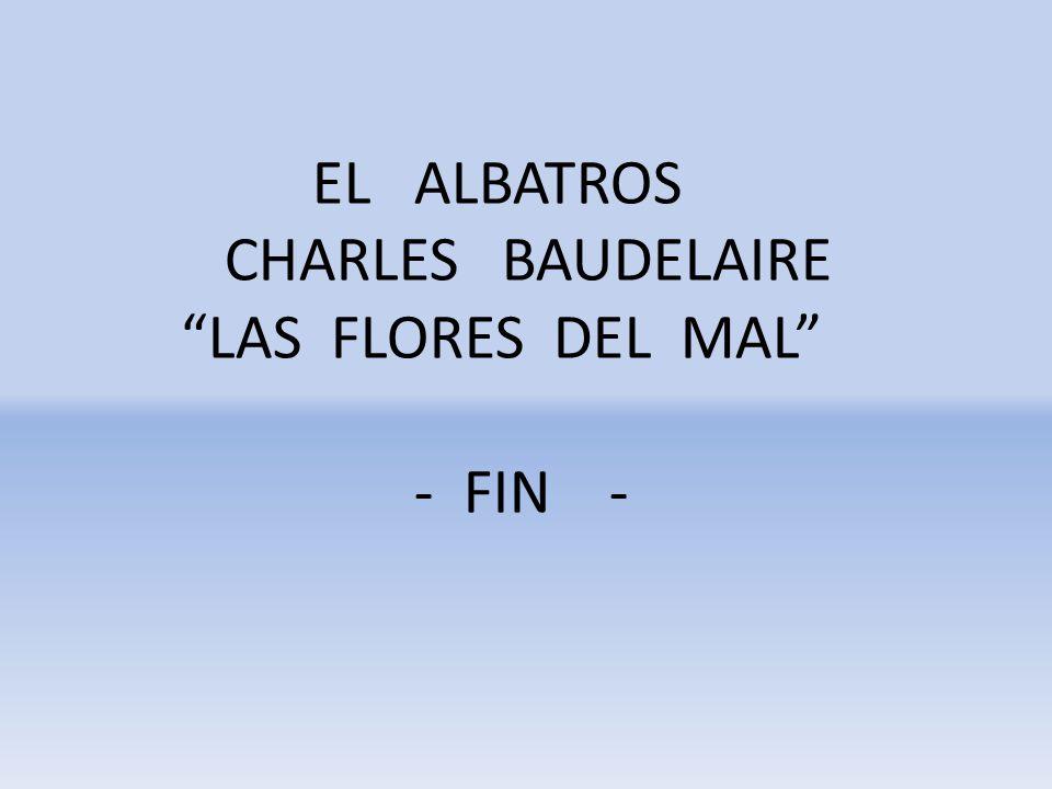 EL ALBATROS CHARLES BAUDELAIRE LAS FLORES DEL MAL - FIN -