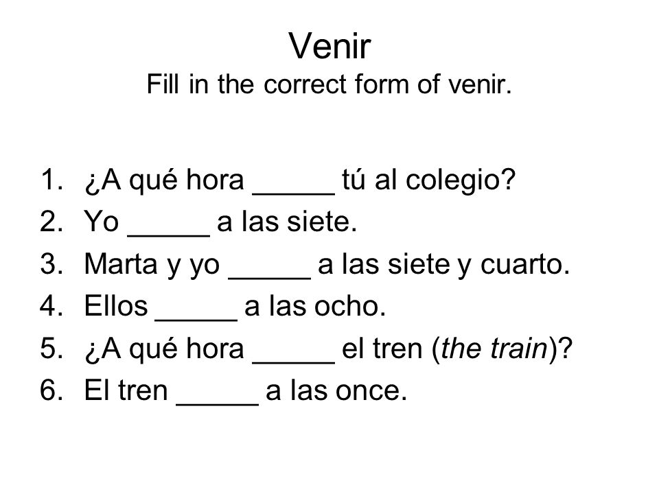 Venir Fill in the correct form of venir.