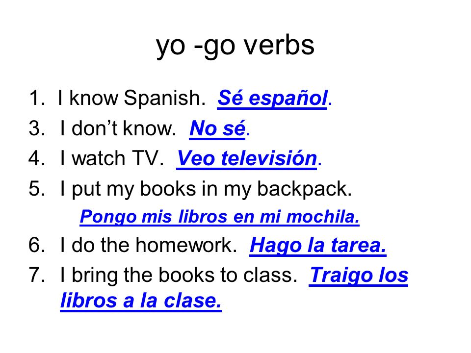 yo -go verbs 1. I know Spanish. Sé español. I don't know. No sé.
