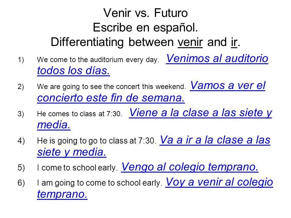 Venir vs. Futuro Escribe en español