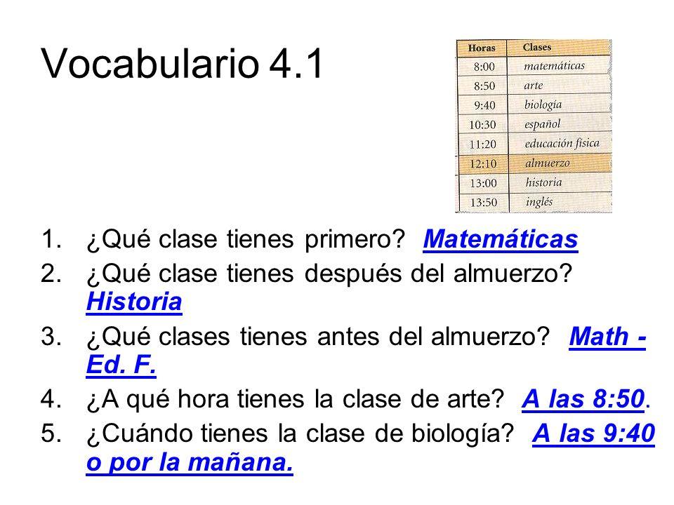 Vocabulario 4.1 ¿Qué clase tienes primero Matemáticas