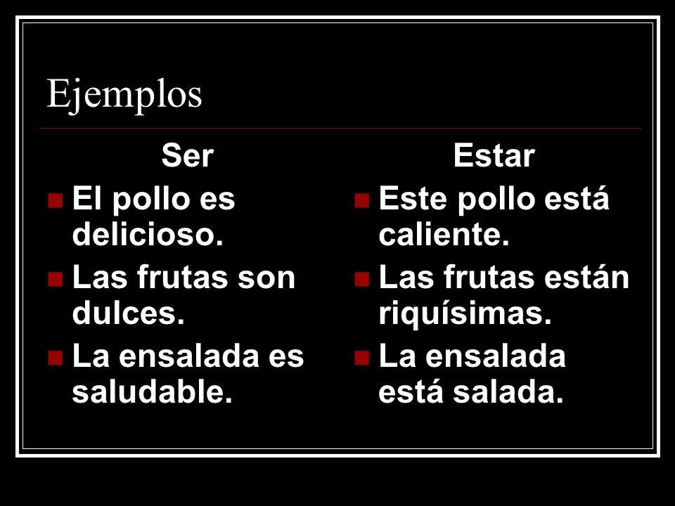 Ejemplos Ser El pollo es delicioso. Las frutas son dulces.