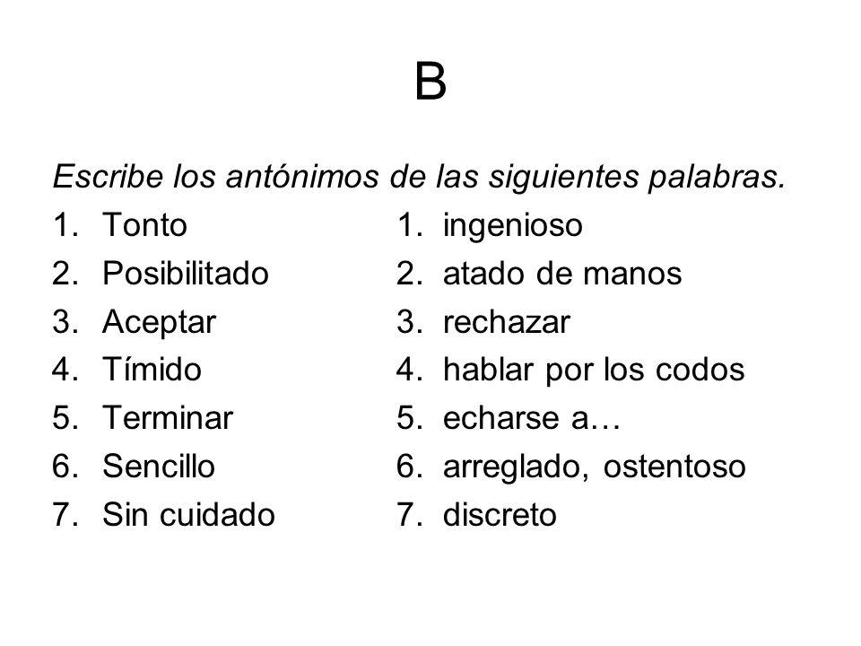B Escribe los antónimos de las siguientes palabras. Tonto 1. ingenioso