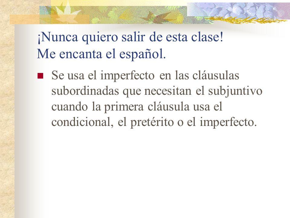 ¡Nunca quiero salir de esta clase! Me encanta el español.