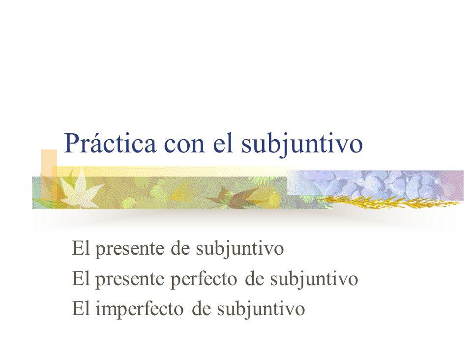 Práctica con el subjuntivo