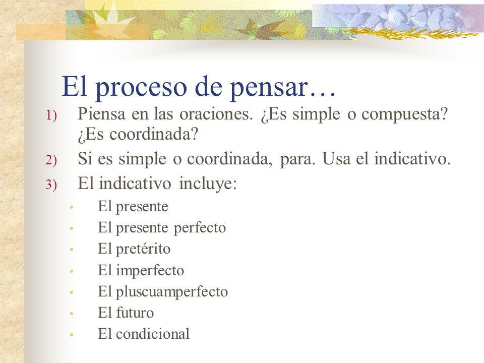El proceso de pensar… Piensa en las oraciones. ¿Es simple o compuesta ¿Es coordinada Si es simple o coordinada, para. Usa el indicativo.