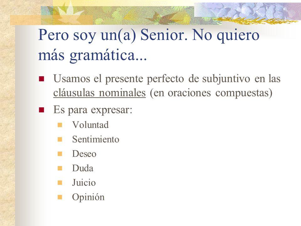 Pero soy un(a) Senior. No quiero más gramática...