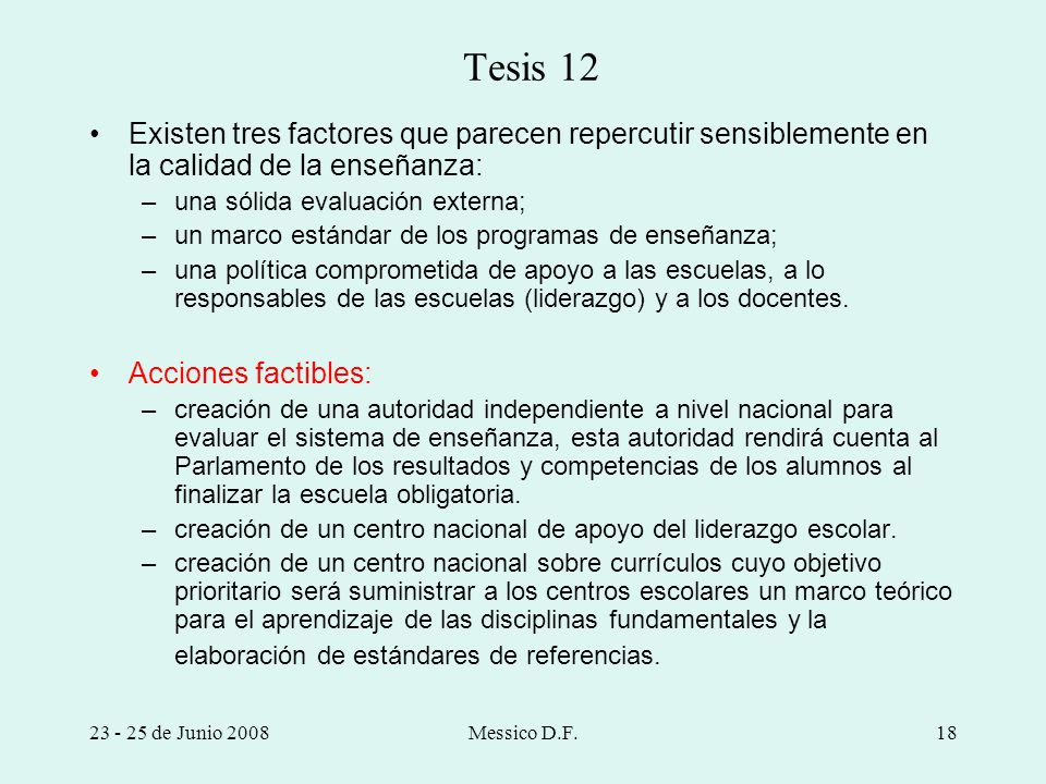 Tesis 12Existen tres factores que parecen repercutir sensiblemente en la calidad de la enseñanza: una sólida evaluación externa;