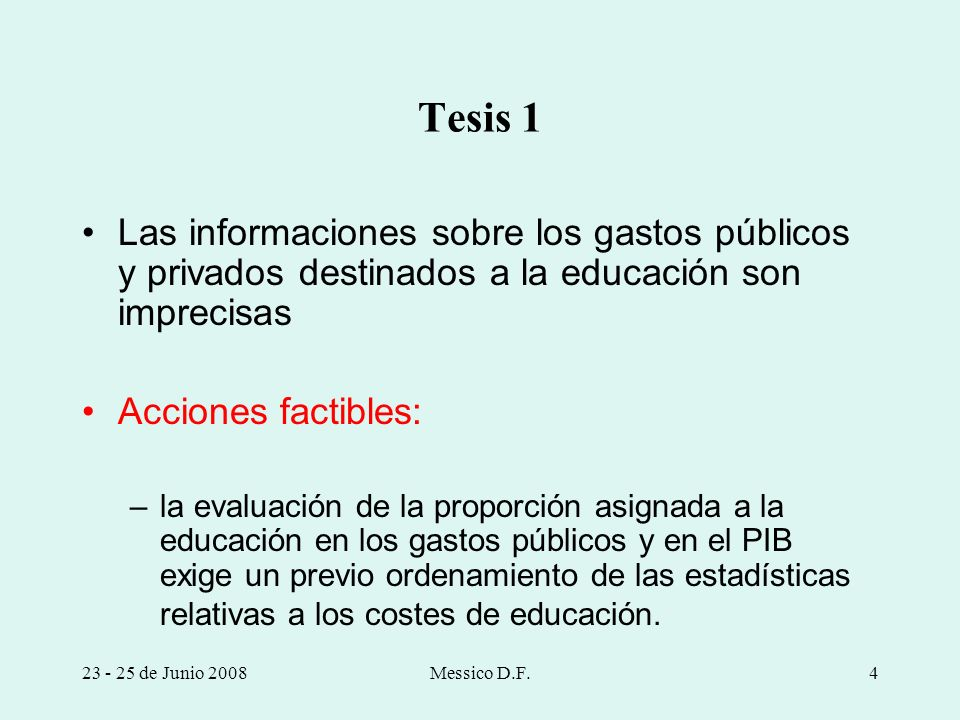 Tesis 1Las informaciones sobre los gastos públicos y privados destinados a la educación son imprecisas.