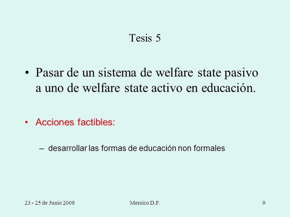 Tesis 5Pasar de un sistema de welfare state pasivo a uno de welfare state activo en educación. Acciones factibles: