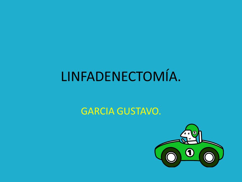 LINFADENECTOMÍA. GARCIA GUSTAVO.