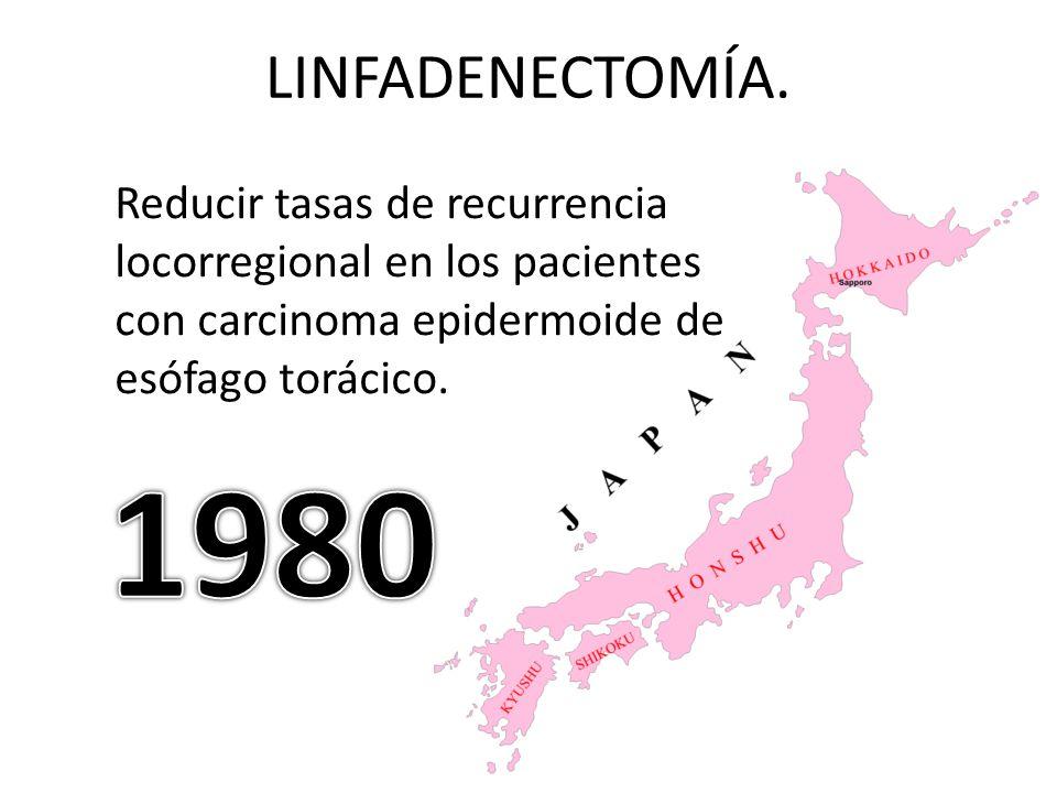 LINFADENECTOMÍA. Reducir tasas de recurrencia locorregional en los pacientes con carcinoma epidermoide de esófago torácico.