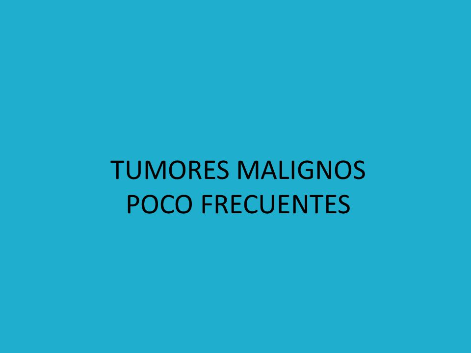 TUMORES MALIGNOS POCO FRECUENTES