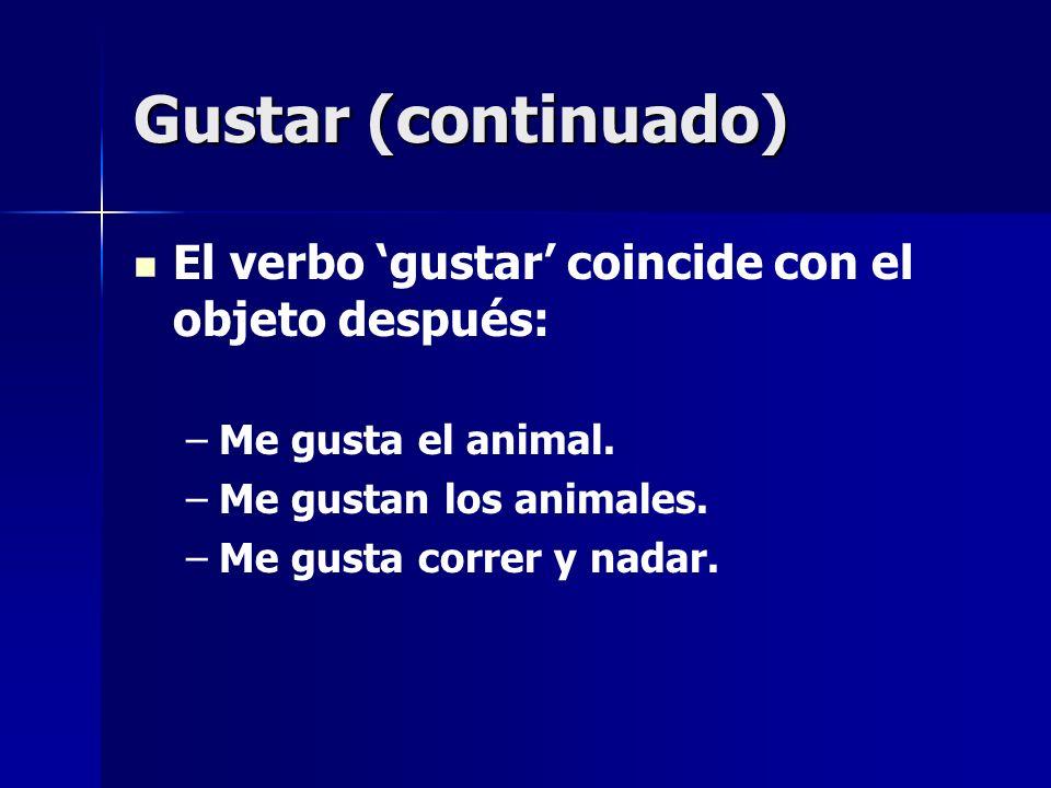 Gustar (continuado) El verbo 'gustar' coincide con el objeto después: