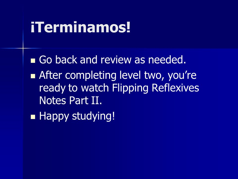 ¡Terminamos! Go back and review as needed.