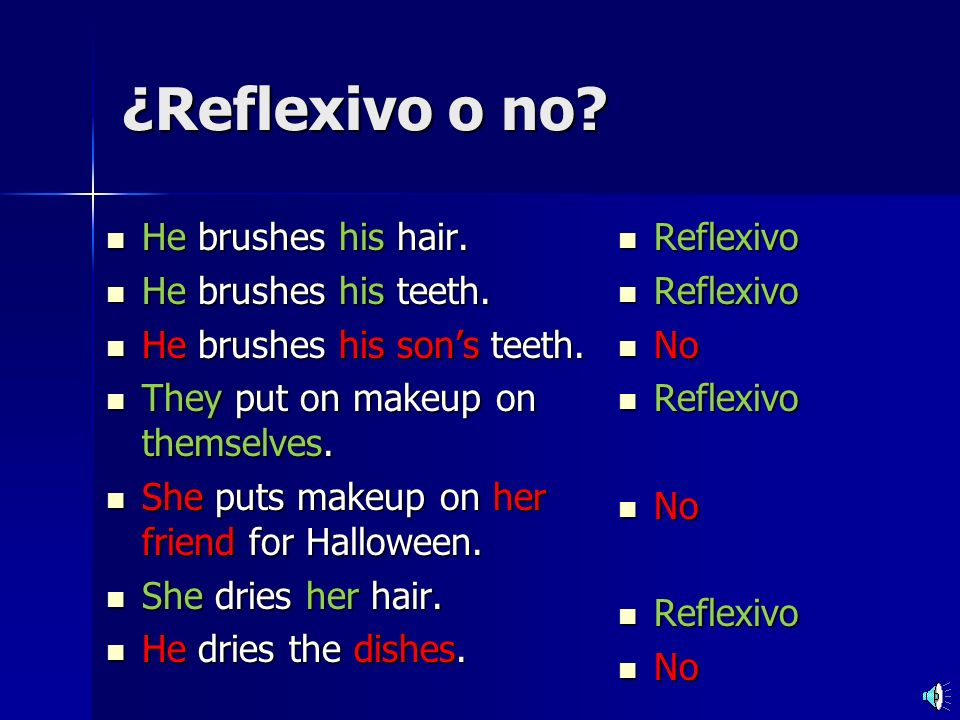 ¿Reflexivo o no He brushes his hair. He brushes his teeth.