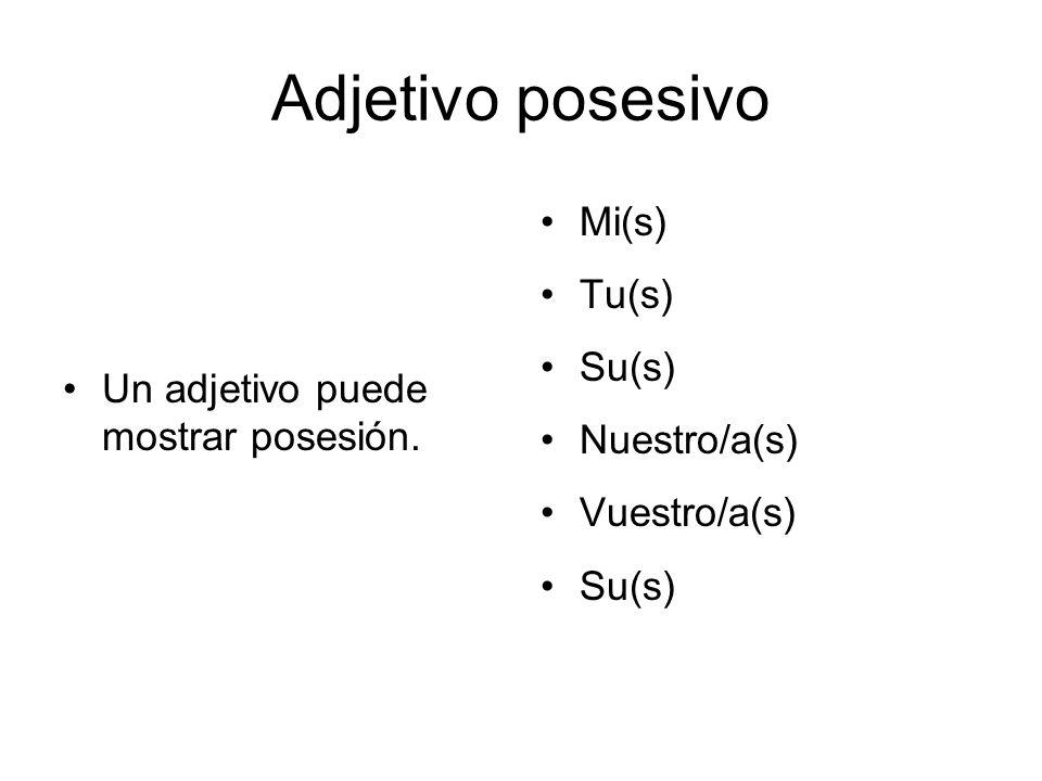 Adjetivo posesivo Mi(s) Tu(s) Su(s)