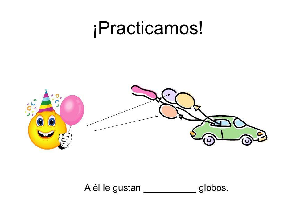 ¡Practicamos! A él le gustan __________ globos.