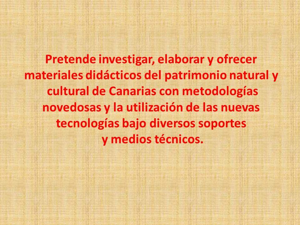 Pretende investigar, elaborar y ofrecer materiales didácticos del patrimonio natural y