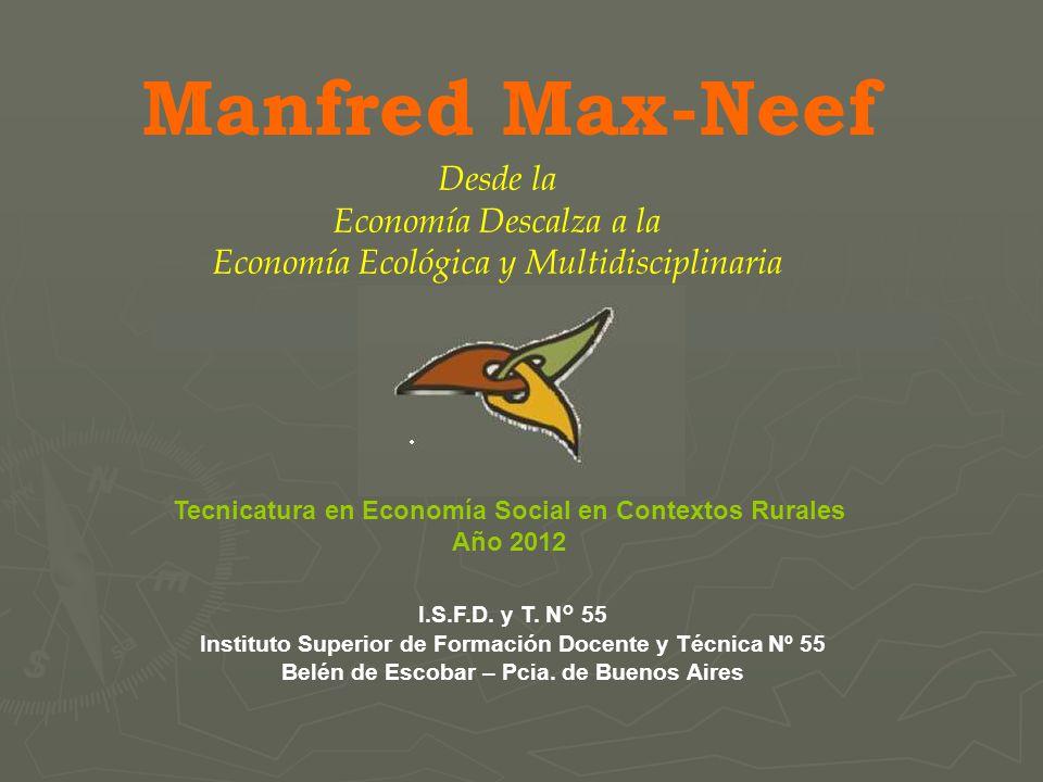 Manfred Max-Neef Desde la Economía Descalza a la