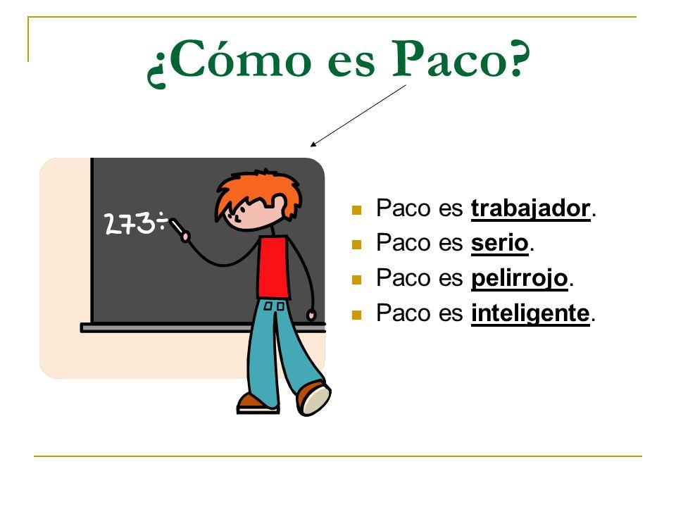 ¿Cómo es Paco Paco es trabajador. Paco es serio. Paco es pelirrojo.