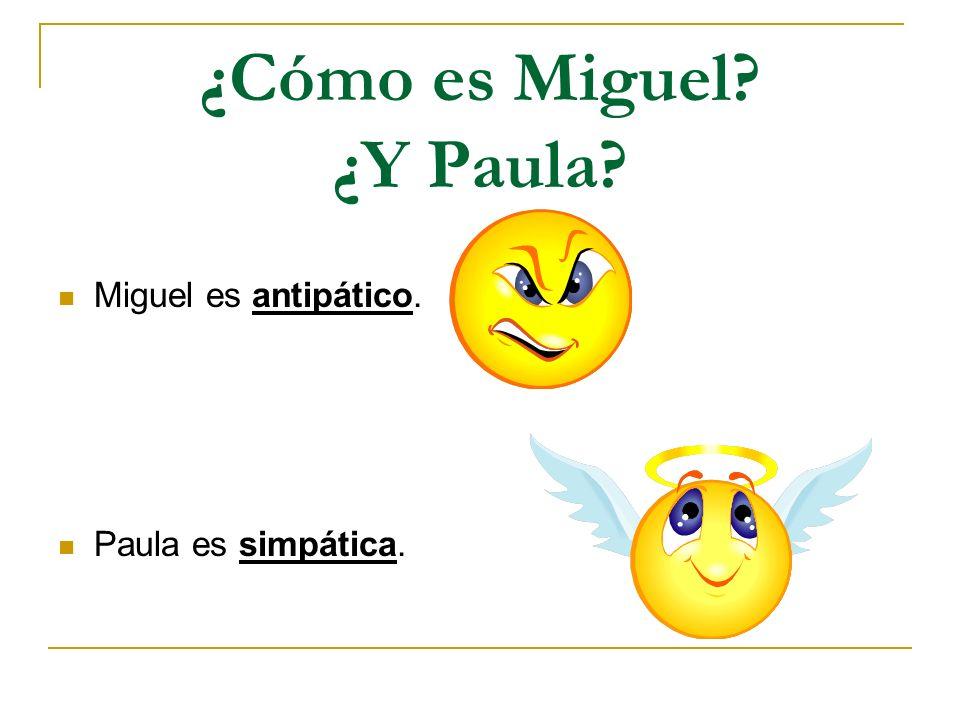 ¿Cómo es Miguel ¿Y Paula