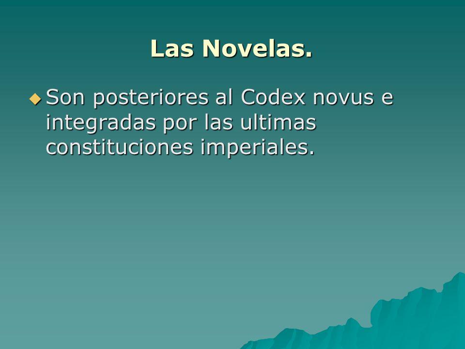 Las Novelas. Son posteriores al Codex novus e integradas por las ultimas constituciones imperiales.