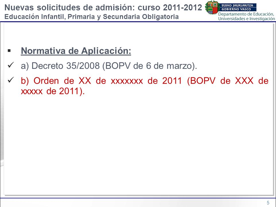 Normativa de Aplicación: a) Decreto 35/2008 (BOPV de 6 de marzo).