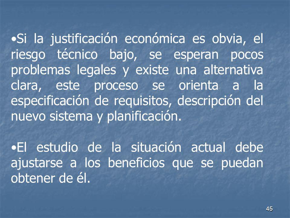 Si la justificación económica es obvia, el riesgo técnico bajo, se esperan pocos problemas legales y existe una alternativa clara, este proceso se orienta a la especificación de requisitos, descripción del nuevo sistema y planificación.
