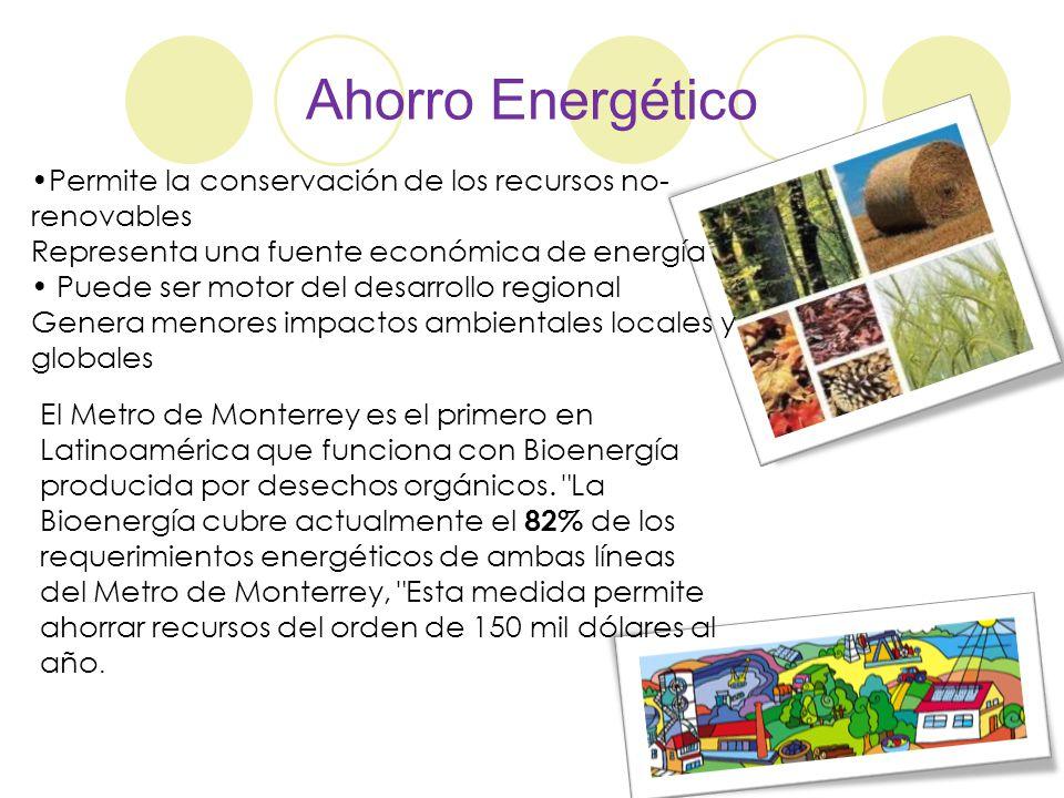 Ahorro Energético Permite la conservación de los recursos no-renovables. Representa una fuente económica de energía.