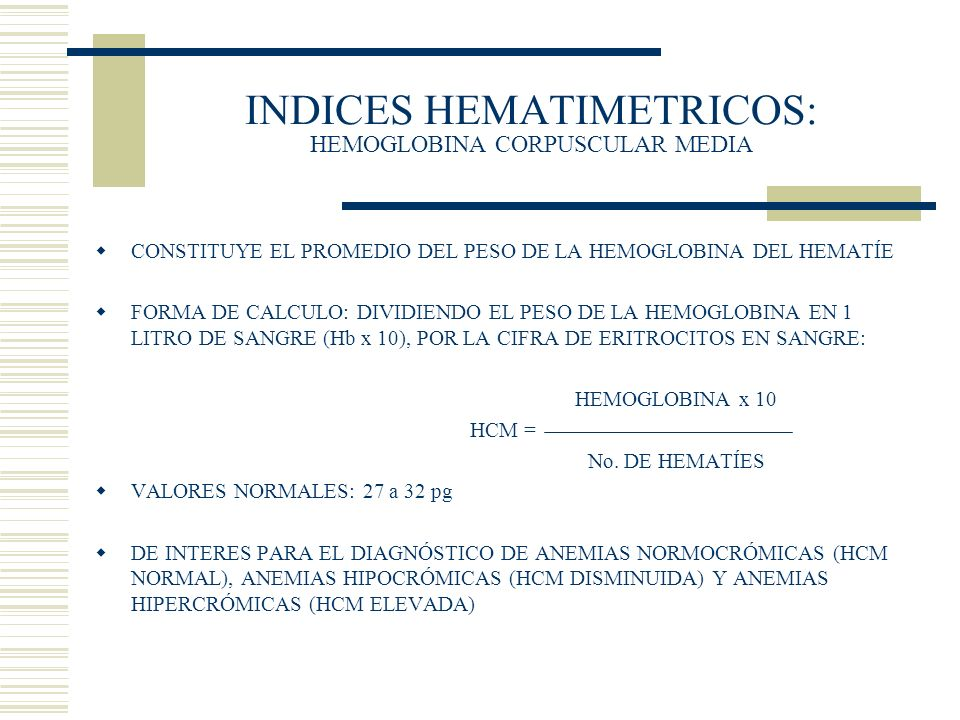 INDICES HEMATIMETRICOS: HEMOGLOBINA CORPUSCULAR MEDIA