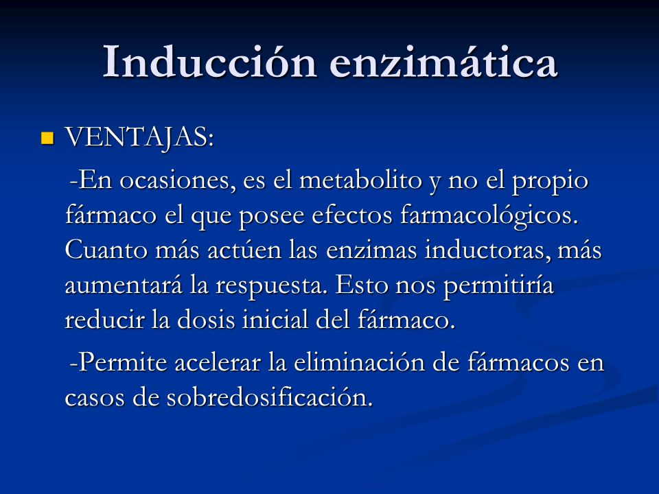 Inducción enzimática VENTAJAS: