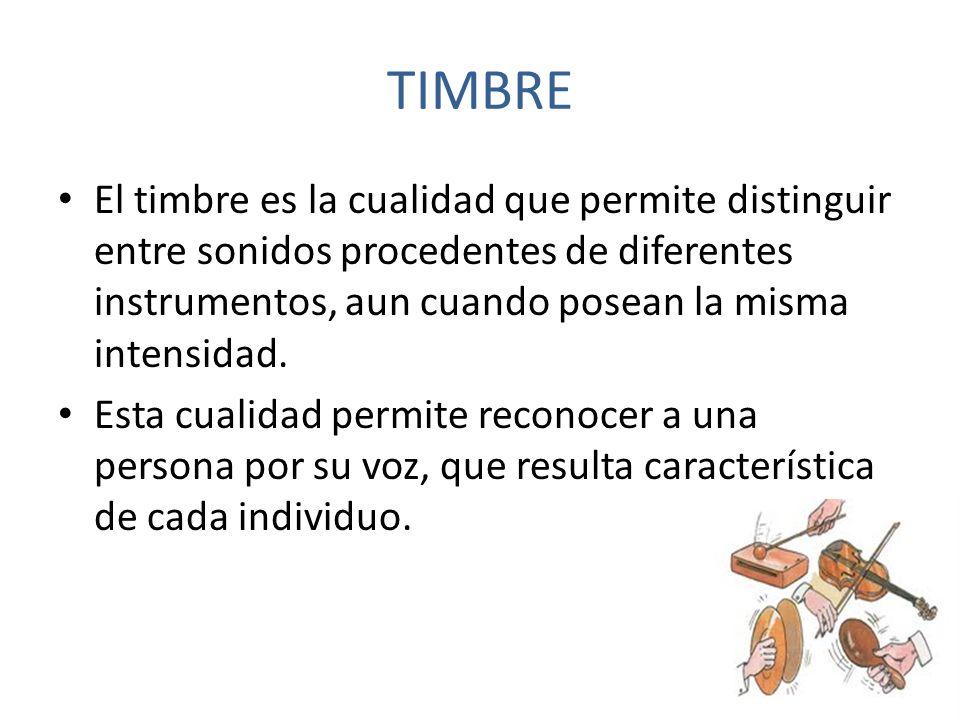 TIMBRE El timbre es la cualidad que permite distinguir entre sonidos procedentes de diferentes instrumentos, aun cuando posean la misma intensidad.