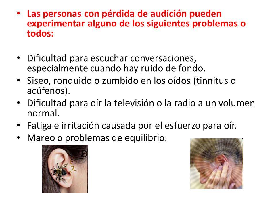 Las personas con pérdida de audición pueden experimentar alguno de los siguientes problemas o todos: