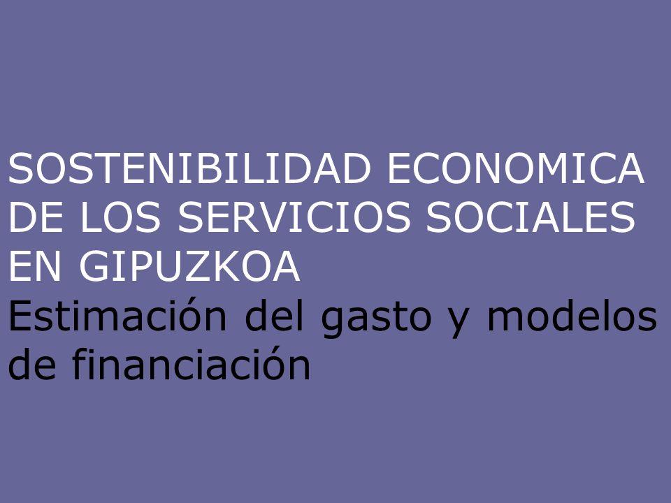 SOSTENIBILIDAD ECONOMICA DE LOS SERVICIOS SOCIALES EN GIPUZKOA Estimación del gasto y modelos de financiación