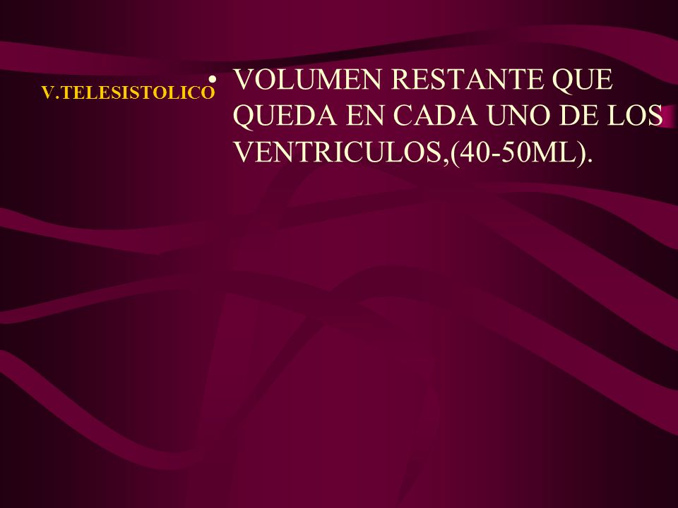 VOLUMEN RESTANTE QUE QUEDA EN CADA UNO DE LOS VENTRICULOS,(40-50ML).