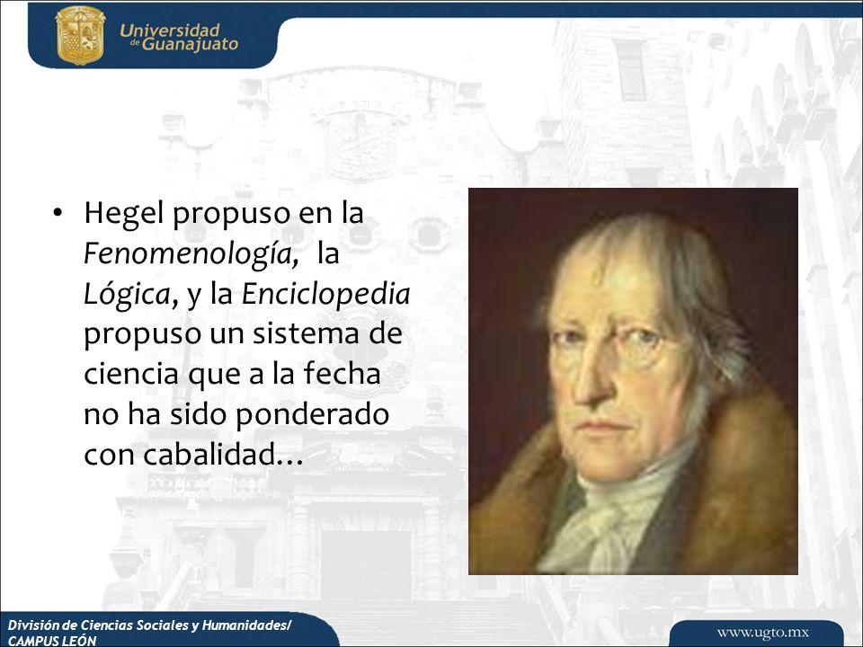 Hegel propuso en la Fenomenología, la Lógica, y la Enciclopedia propuso un sistema de ciencia que a la fecha no ha sido ponderado con cabalidad…