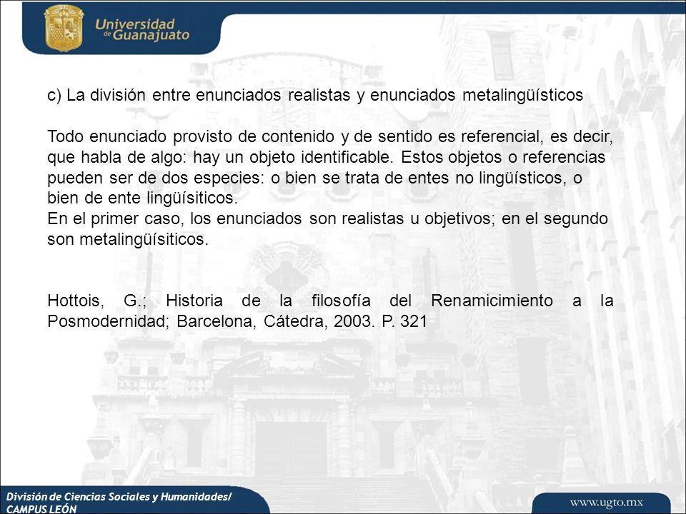 c) La división entre enunciados realistas y enunciados metalingüísticos