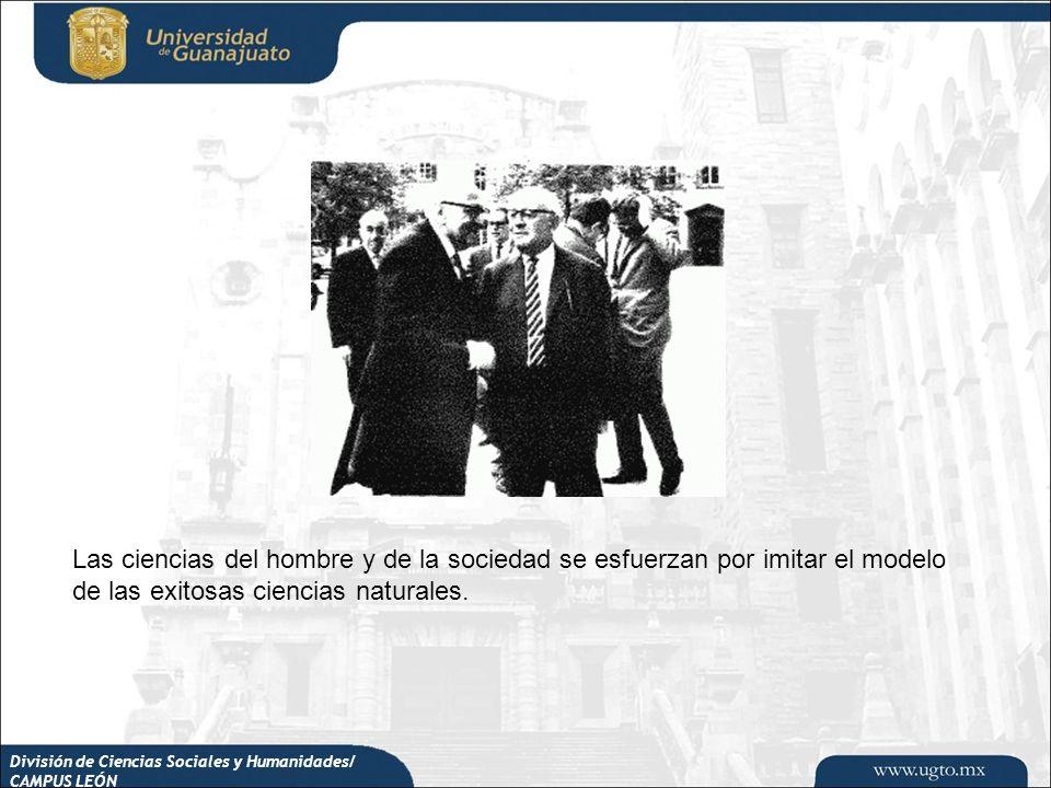Las ciencias del hombre y de la sociedad se esfuerzan por imitar el modelo de las exitosas ciencias naturales.