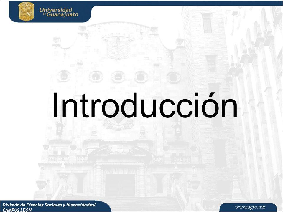 Introducción División de Ciencias Sociales y Humanidades/ CAMPUS LEÓN