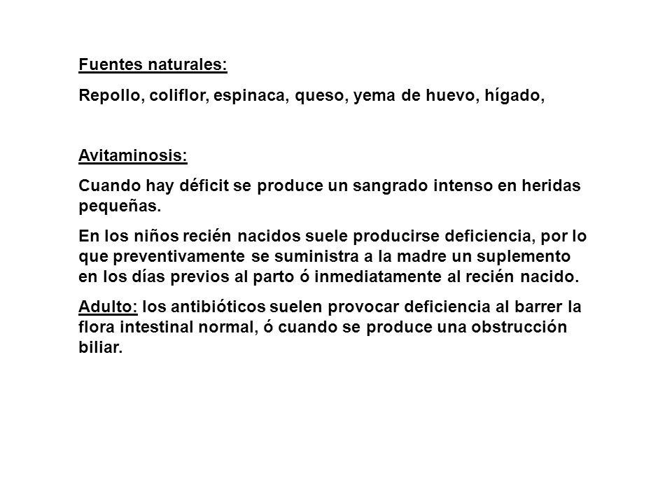 Fuentes naturales: Repollo, coliflor, espinaca, queso, yema de huevo, hígado, Avitaminosis: