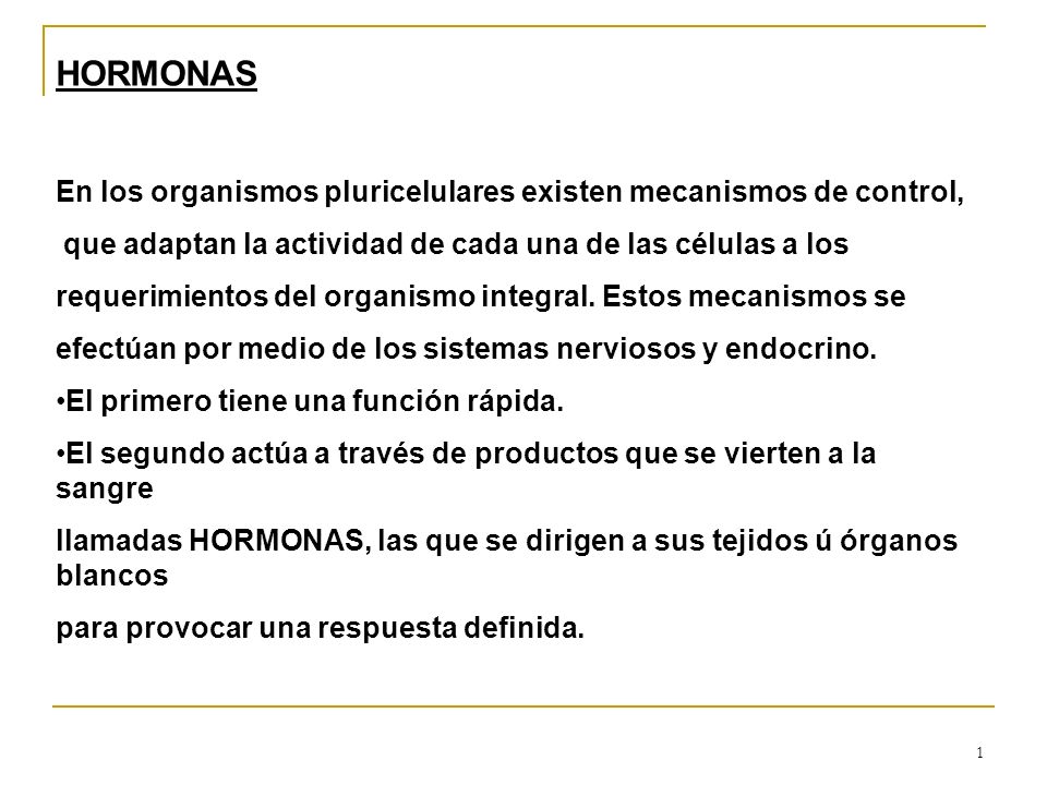 HORMONAS En los organismos pluricelulares existen mecanismos de control, que adaptan la actividad de cada una de las células a los.