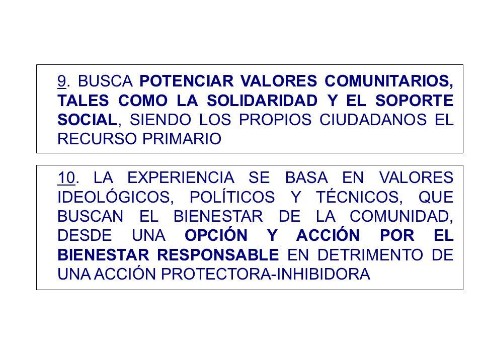 9. BUSCA POTENCIAR VALORES COMUNITARIOS, TALES COMO LA SOLIDARIDAD Y EL SOPORTE SOCIAL, SIENDO LOS PROPIOS CIUDADANOS EL RECURSO PRIMARIO