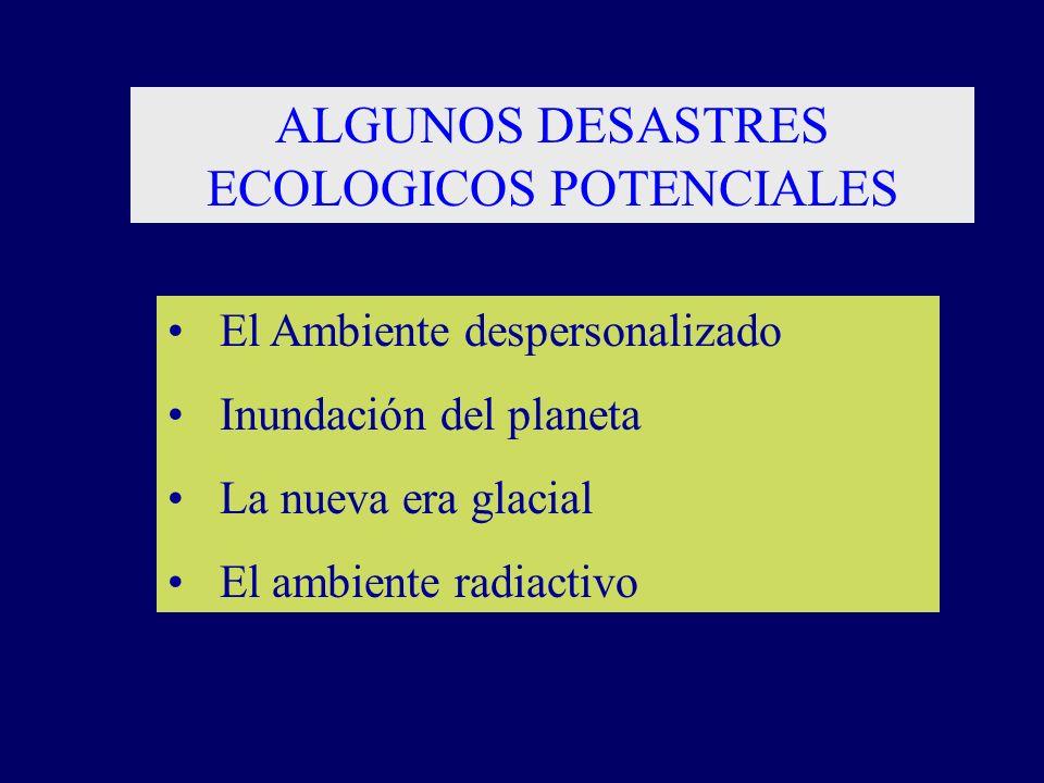 ALGUNOS DESASTRES ECOLOGICOS POTENCIALES