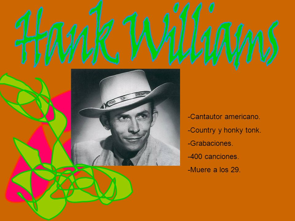 Hank Williams Cantautor americano. Country y honky tonk. Grabaciones.