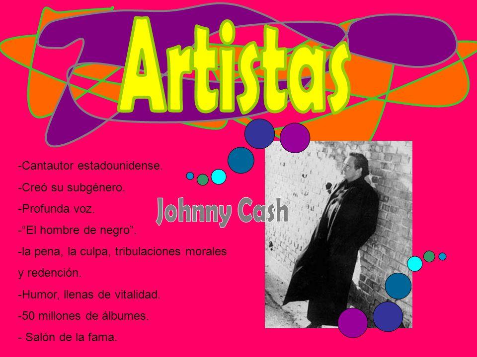 Artistas Johnny Cash -Cantautor estadounidense. -Creó su subgénero.