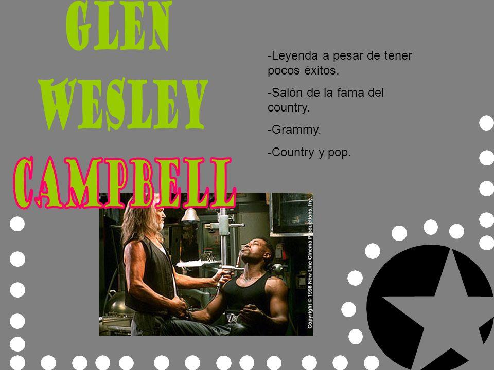 Glen Wesley Campbell -Leyenda a pesar de tener pocos éxitos.
