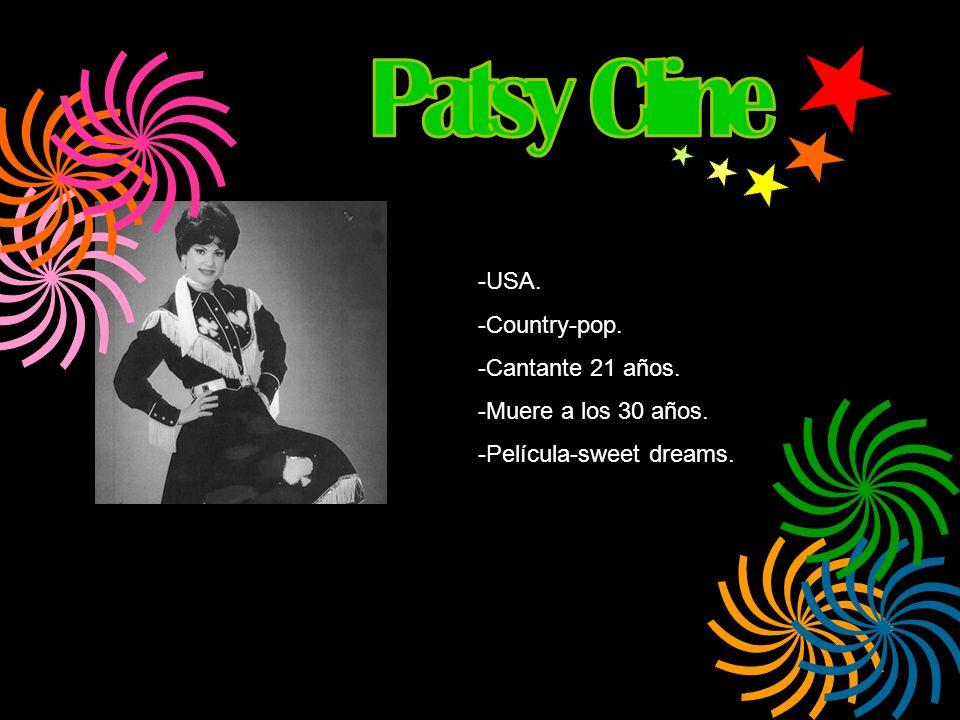 Patsy Cline USA. Country-pop. Cantante 21 años. Muere a los 30 años.